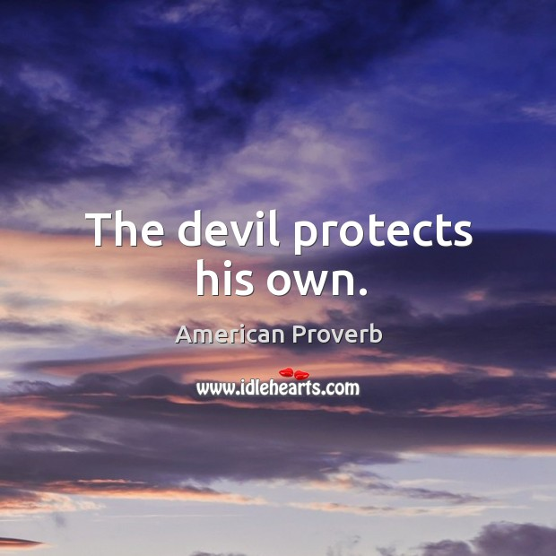 The devil protects his own. Image