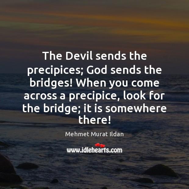 Image, The Devil sends the precipices; God sends the bridges! When you come