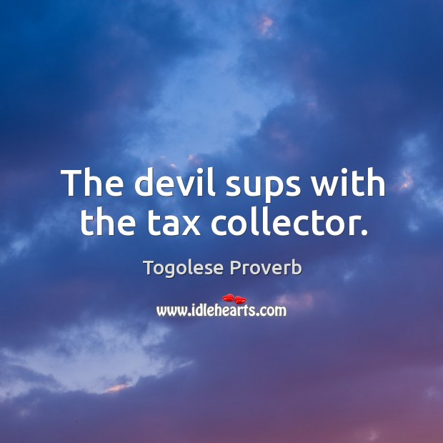 The devil sups with the tax collector. Togolese Proverbs Image