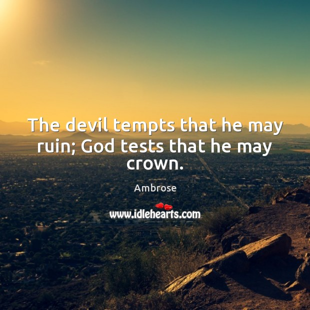 Image, The devil tempts that he may ruin; God tests that he may crown.