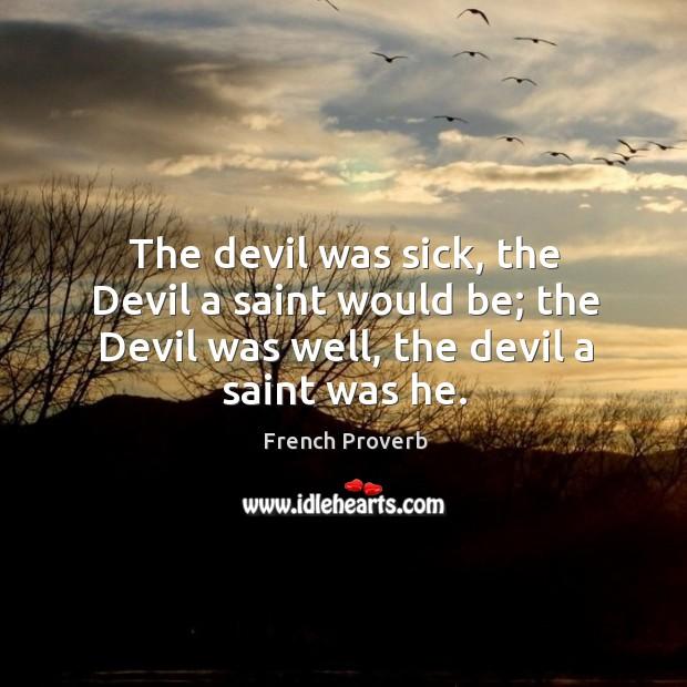 Image, The devil was sick, the devil a saint would be