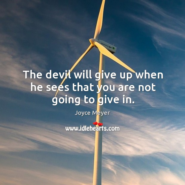 Image, The devil will give up when he sees that you are not going to give in.