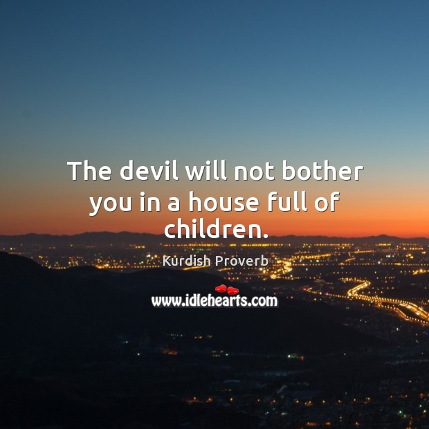 Image, The devil will not bother you in a house full of children.