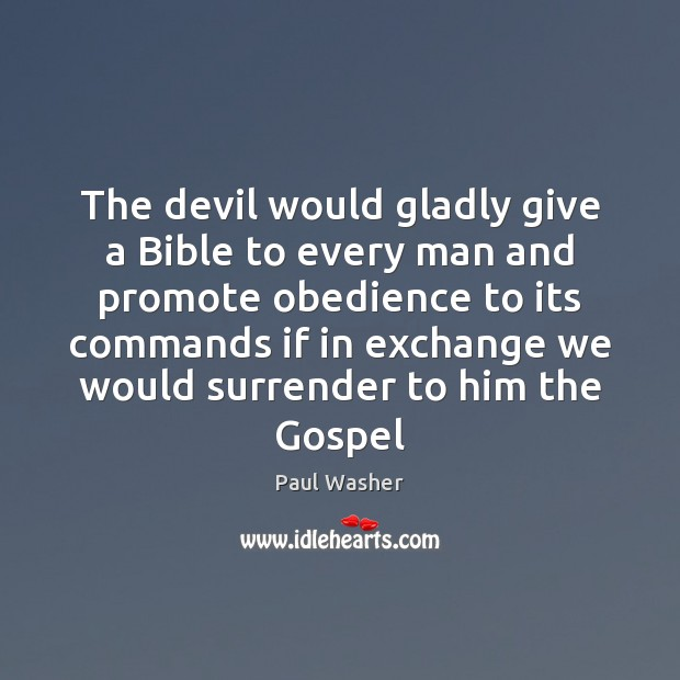 The devil would gladly give a Bible to every man and promote Paul Washer Picture Quote