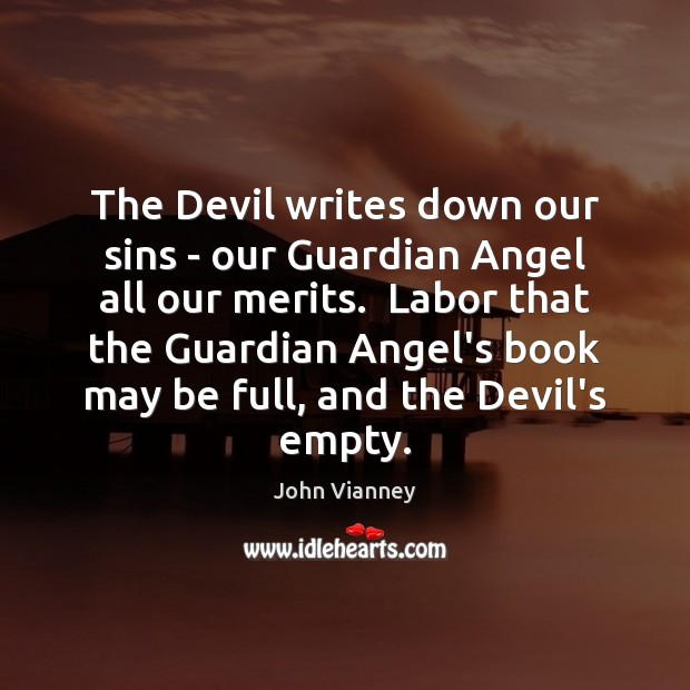 The Devil writes down our sins – our Guardian Angel all our John Vianney Picture Quote