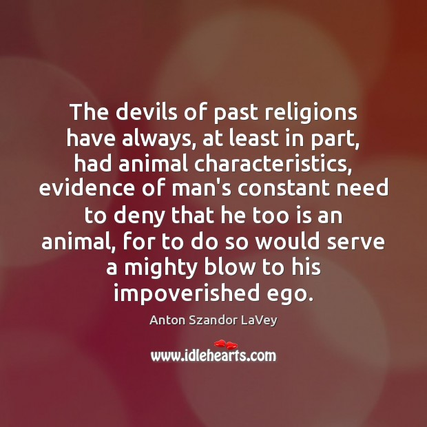 The devils of past religions have always, at least in part, had Anton Szandor LaVey Picture Quote