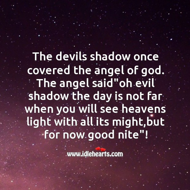 The devils shadow once covered the angel of God. Image