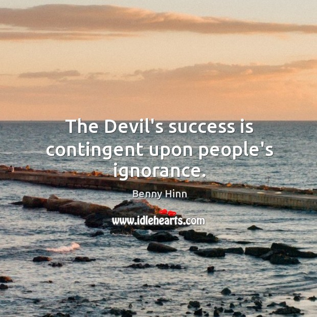 The Devil's success is contingent upon people's ignorance. Image