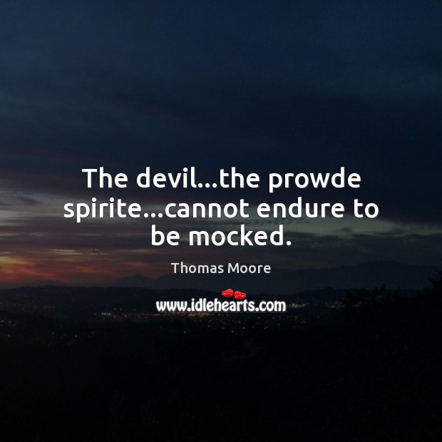 The devil…the prowde spirite…cannot endure to be mocked. Image