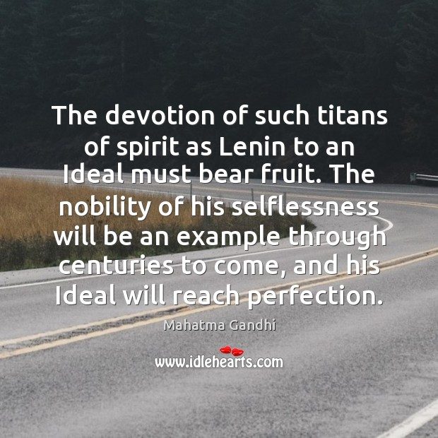 The devotion of such titans of spirit as Lenin to an Ideal Image