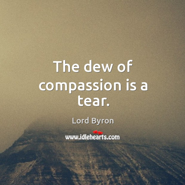 The dew of compassion is a tear. Image