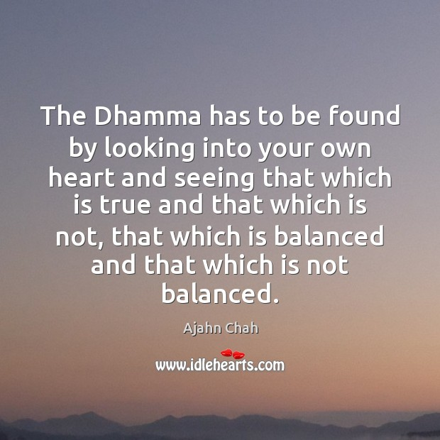 The Dhamma has to be found by looking into your own heart Image