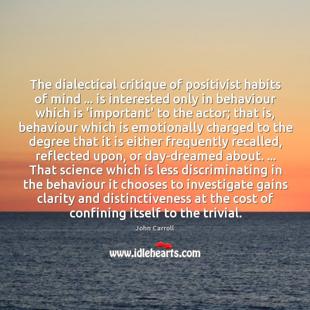 The dialectical critique of positivist habits of mind … is interested only in John Carroll Picture Quote