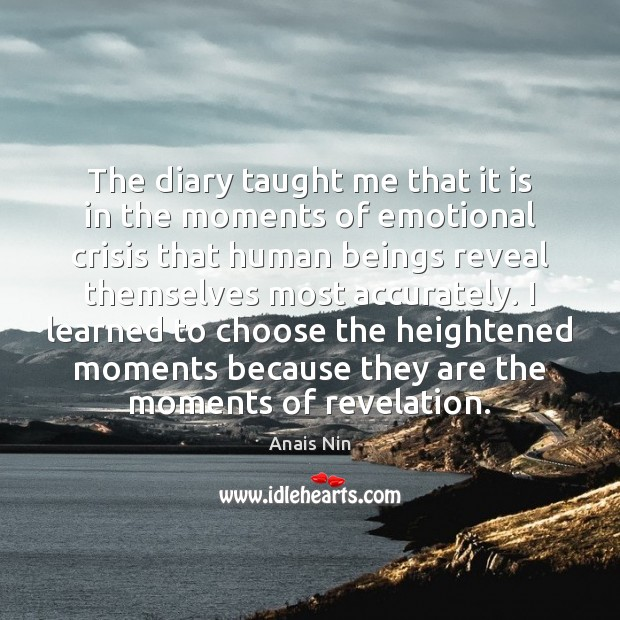 The diary taught me that it is in the moments of emotional Anais Nin Picture Quote