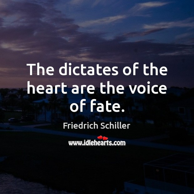 The dictates of the heart are the voice of fate. Friedrich Schiller Picture Quote