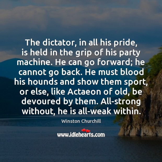 The dictator, in all his pride, is held in the grip of Image