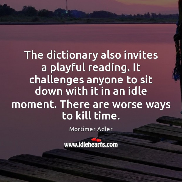 The dictionary also invites a playful reading. It challenges anyone to sit Image