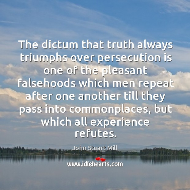Image, The dictum that truth always triumphs over persecution
