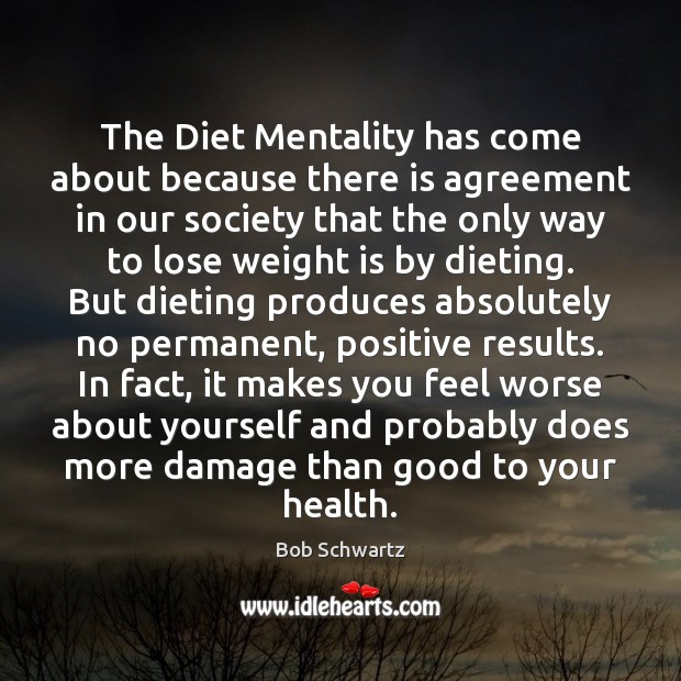 Image, The Diet Mentality has come about because there is agreement in our