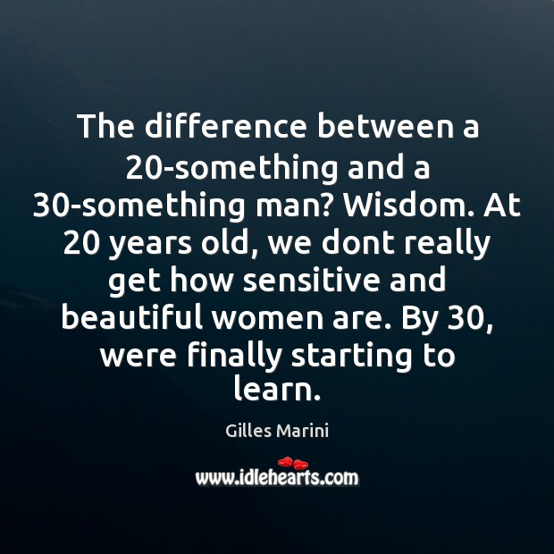The difference between a 20-something and a 30-something man? Wisdom. At 20 years Image