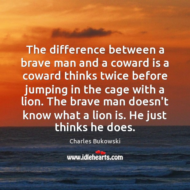 The difference between a brave man and a coward is a coward Charles Bukowski Picture Quote