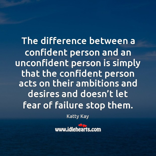 Image, The difference between a confident person and an unconfident person is simply