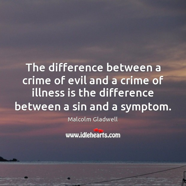 The difference between a crime of evil and a crime of illness Malcolm Gladwell Picture Quote