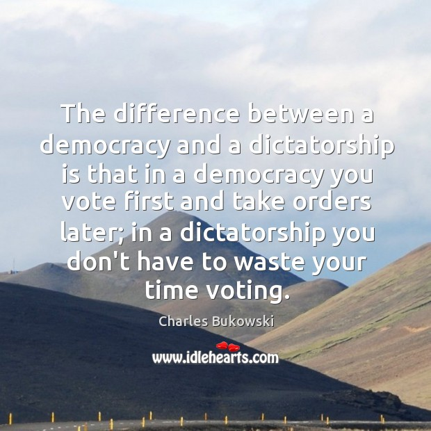 Image, The difference between a democracy and a dictatorship is that in a