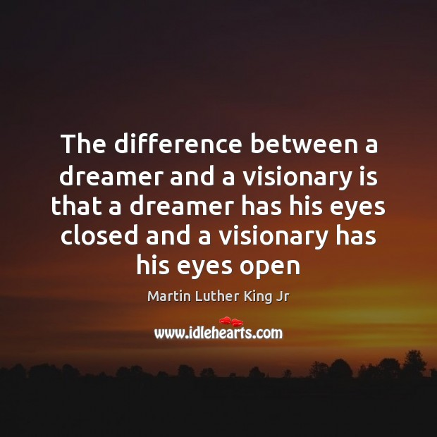 The difference between a dreamer and a visionary is that a dreamer Image