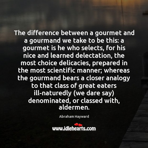 The difference between a gourmet and a gourmand we take to be Image