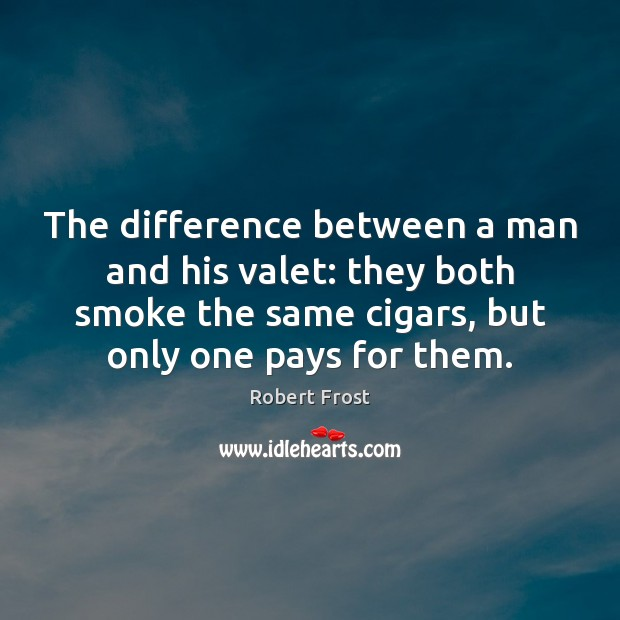 The difference between a man and his valet: they both smoke the Image