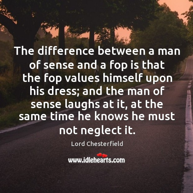 The difference between a man of sense and a fop is that the fop values himself upon his dress; Image