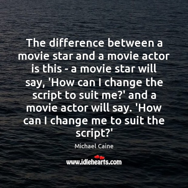 The difference between a movie star and a movie actor is this Image
