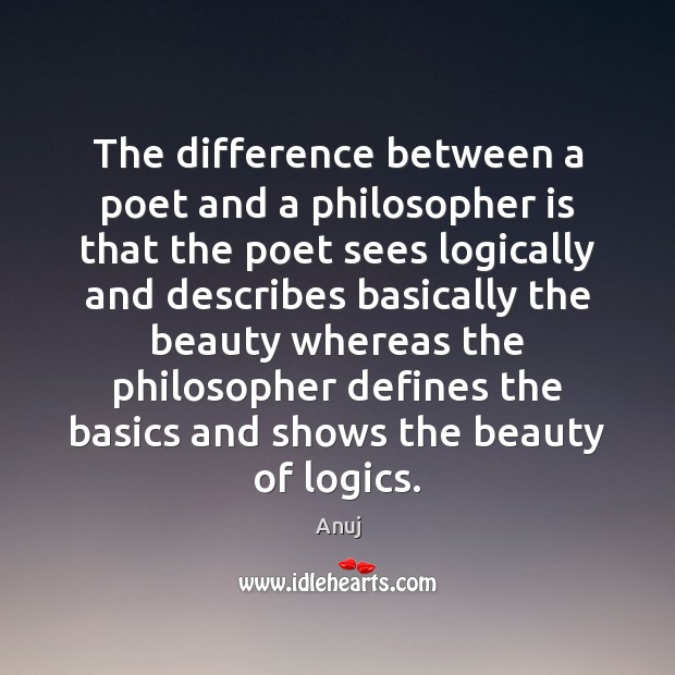 Image, The difference between a poet and a philosopher is that the poet