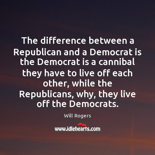 The difference between a Republican and a Democrat is the Democrat is Will Rogers Picture Quote