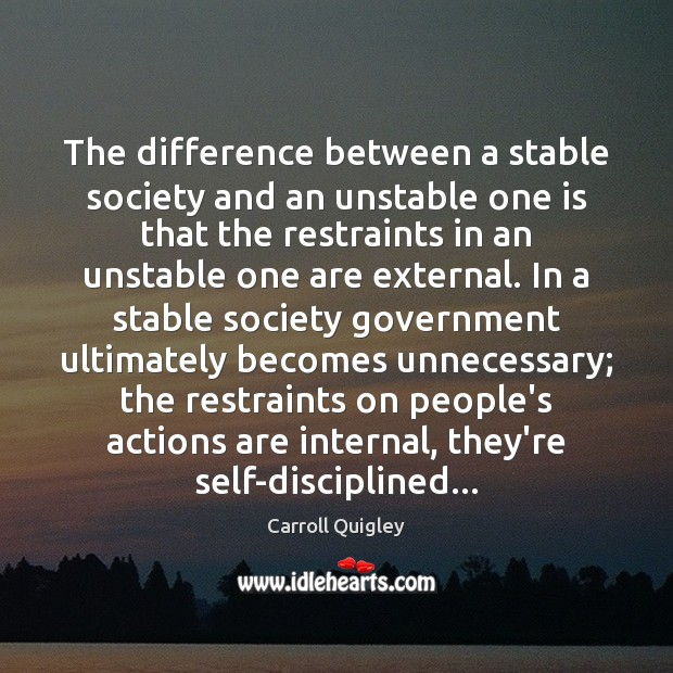 The difference between a stable society and an unstable one is that Carroll Quigley Picture Quote