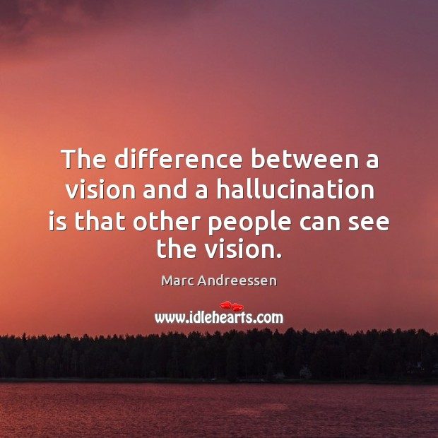 The difference between a vision and a hallucination is that other people Marc Andreessen Picture Quote