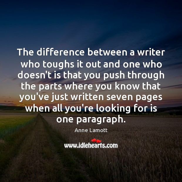 The difference between a writer who toughs it out and one who Anne Lamott Picture Quote