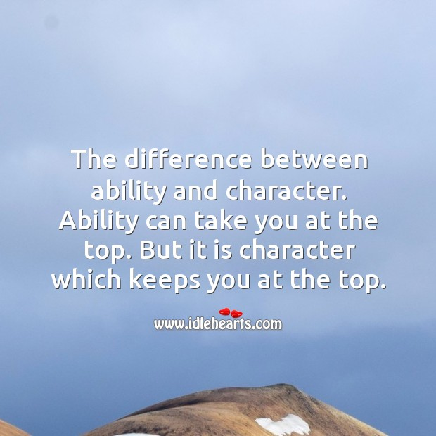 The difference between ability and character. Image