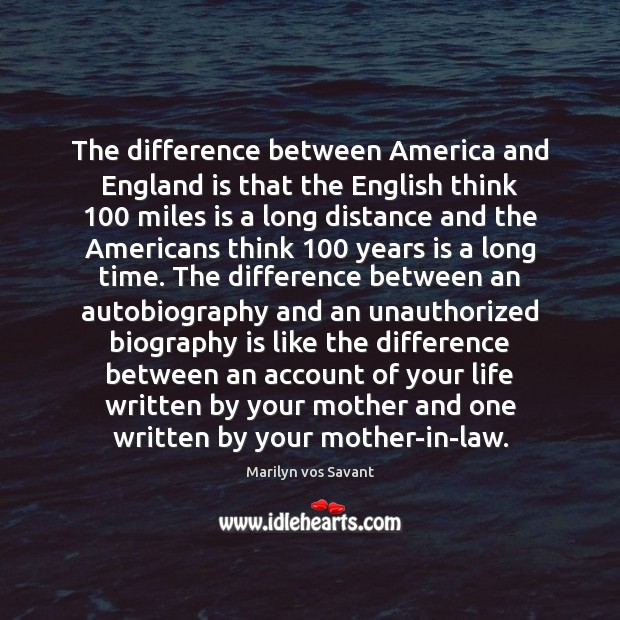 Image, The difference between America and England is that the English think 100 miles