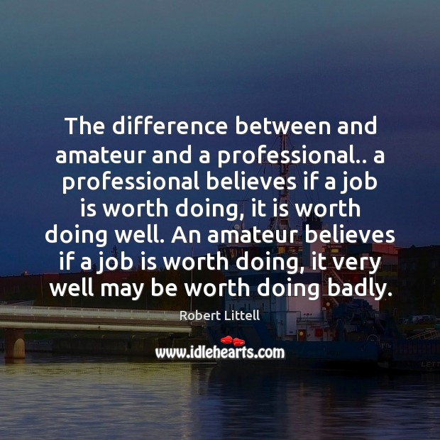 The difference between and amateur and a professional.. a professional believes if Image