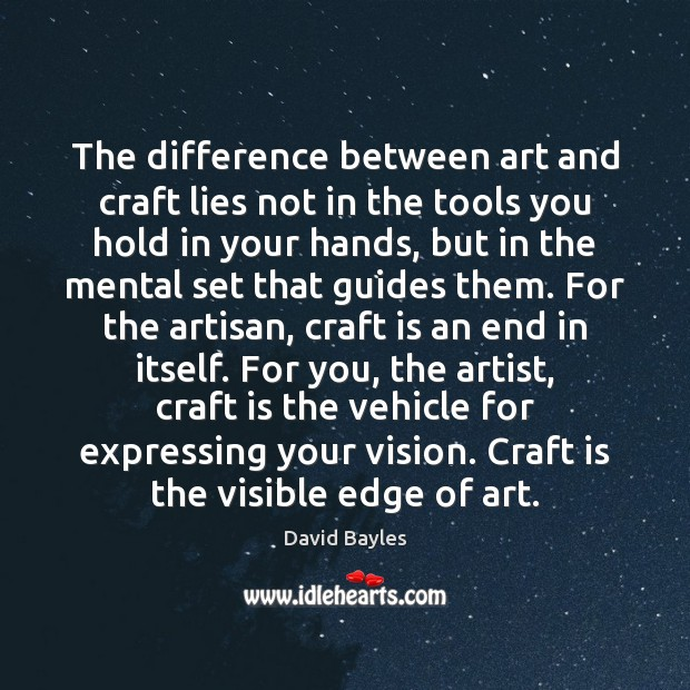 Image, The difference between art and craft lies not in the tools you