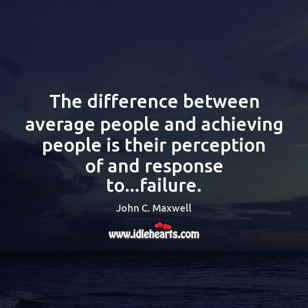 The difference between average people and achieving people is their perception of Image