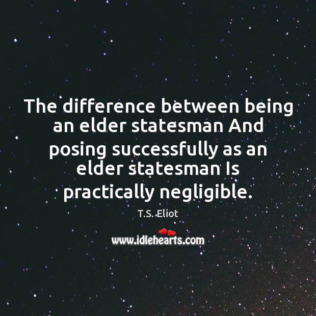 The difference between being an elder statesman And posing successfully as an Image
