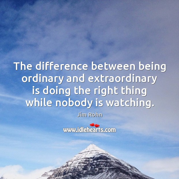Image, The difference between being ordinary and extraordinary is doing the right thing