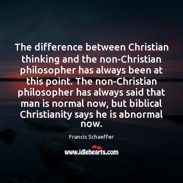 The difference between Christian thinking and the non-Christian philosopher has always been Image