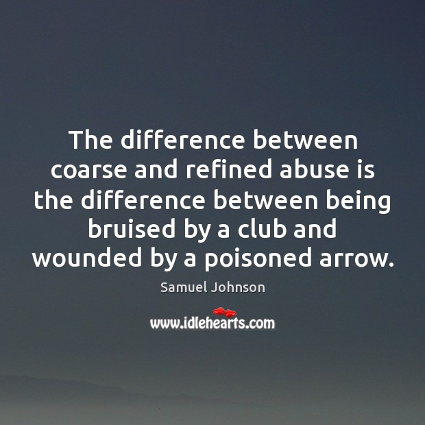 Image, The difference between coarse and refined abuse is the difference between being
