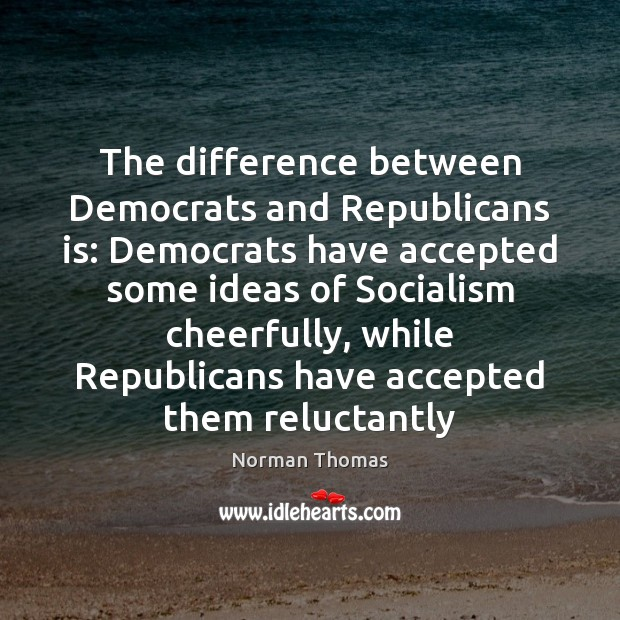 The difference between Democrats and Republicans is: Democrats have accepted some ideas Image