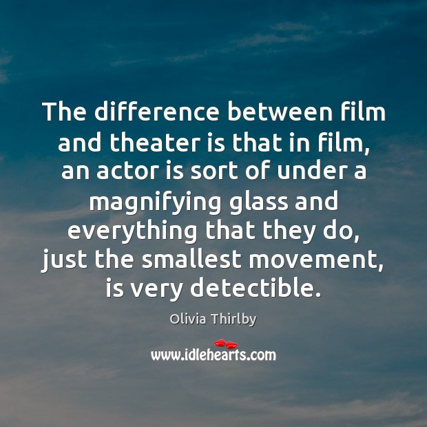The difference between film and theater is that in film, an actor Olivia Thirlby Picture Quote