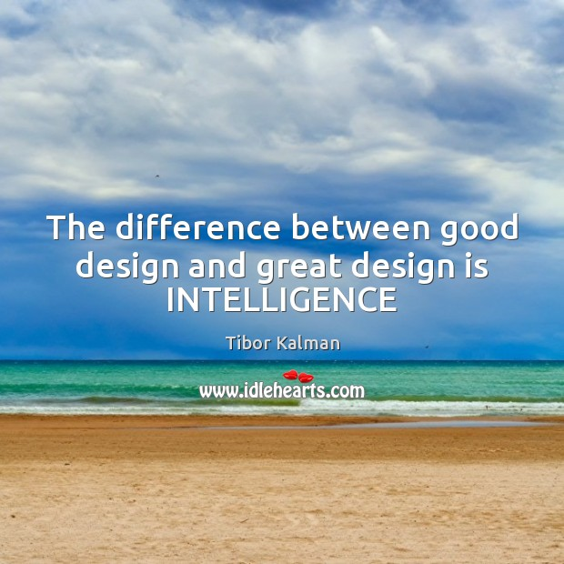 The difference between good design and great design is INTELLIGENCE Image